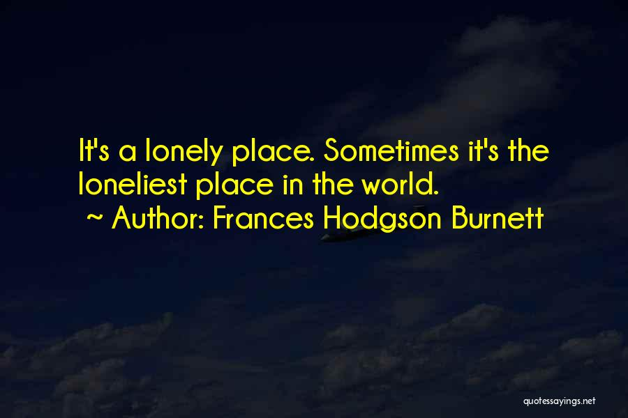 Top 47 World Is A Lonely Place Quotes Sayings