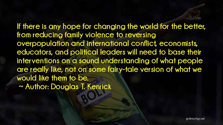 World Overpopulation Quotes By Douglas T. Kenrick