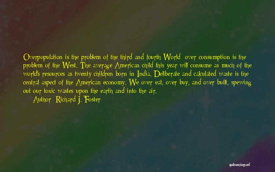 World Overpopulation Quotes By Richard J. Foster