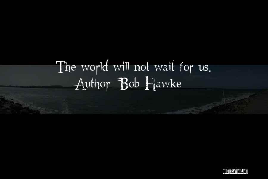 World's Best Waiting Quotes By Bob Hawke