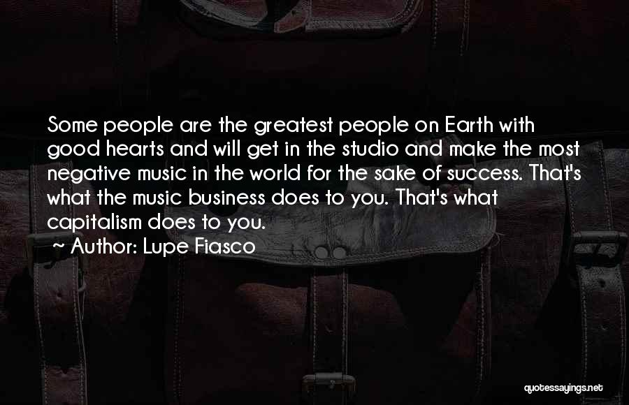 World's Greatest Business Quotes By Lupe Fiasco