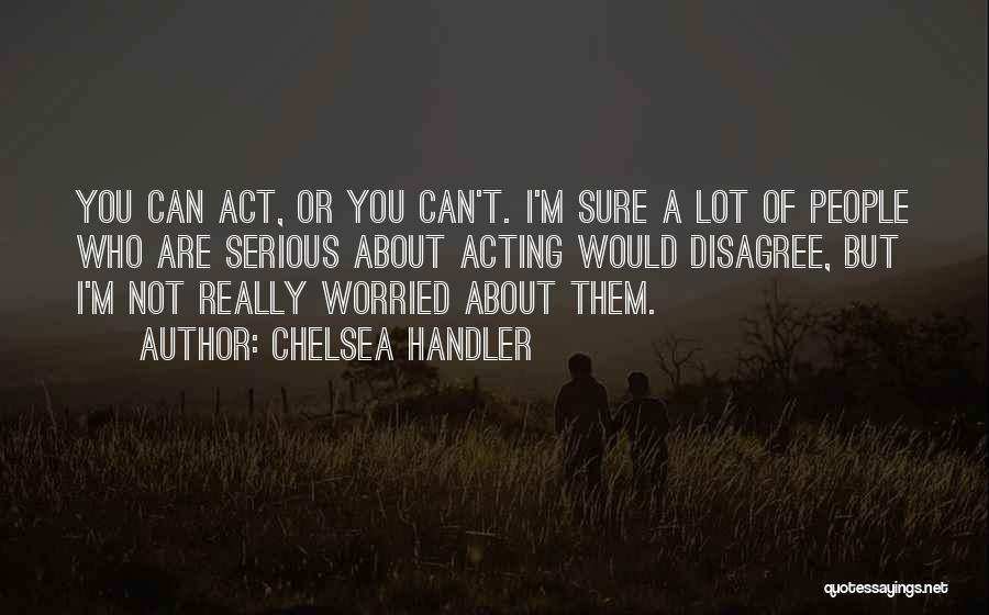 Worried Quotes By Chelsea Handler