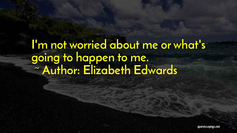 Worried Quotes By Elizabeth Edwards