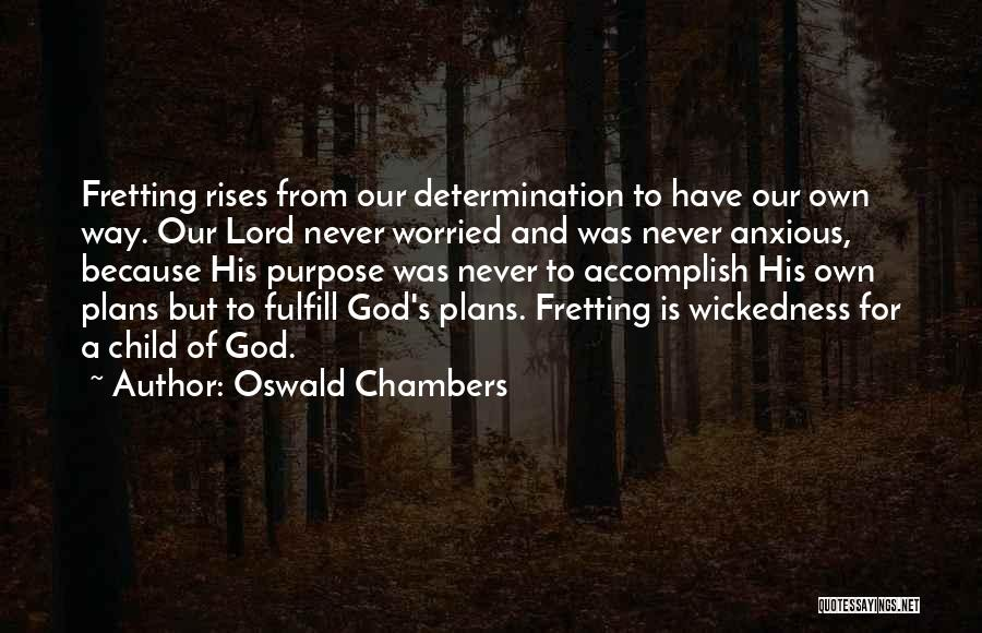 Worried Quotes By Oswald Chambers