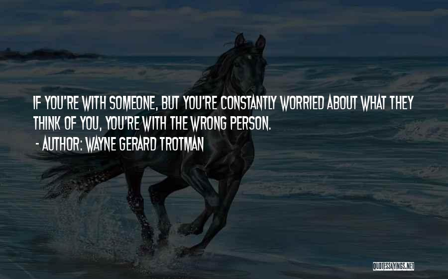 Worried Quotes By Wayne Gerard Trotman