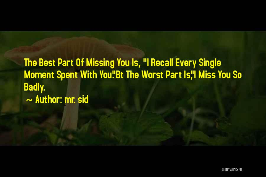 Worst Part Of Love Quotes By Mr. Sid