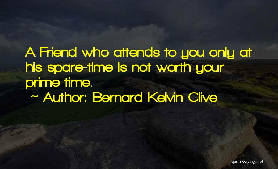 Worth Your Time Quotes By Bernard Kelvin Clive