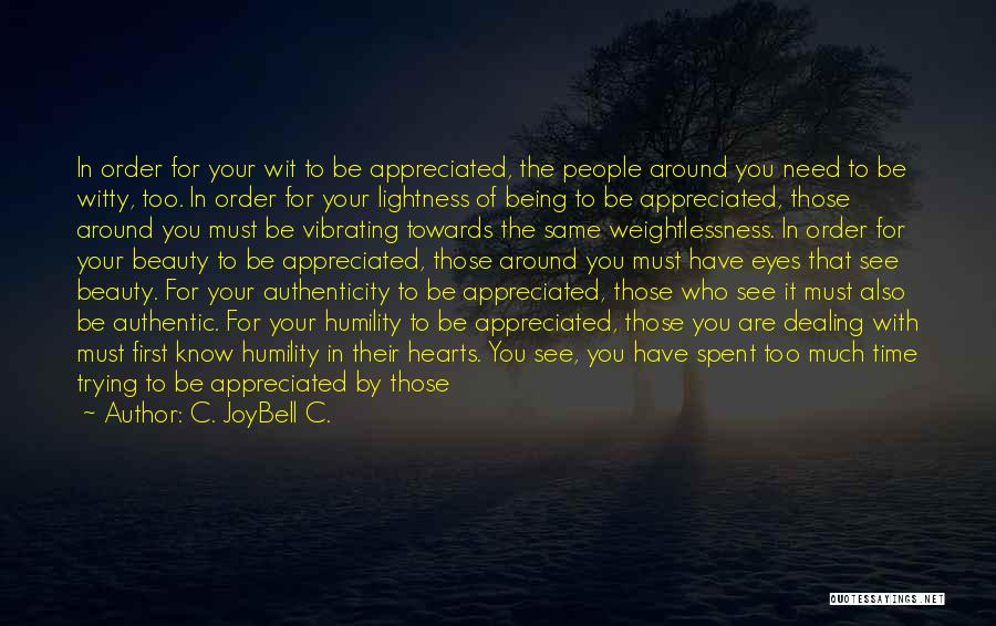 Worth Your Time Quotes By C. JoyBell C.
