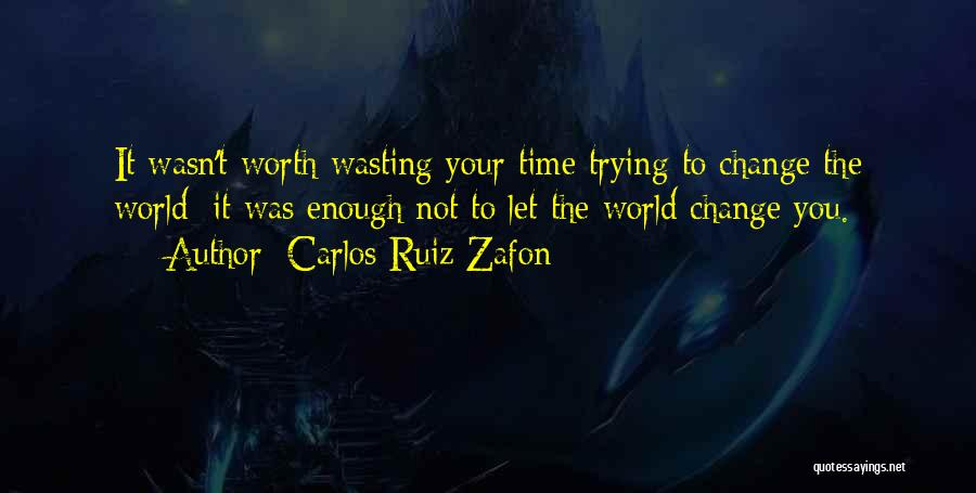 Worth Your Time Quotes By Carlos Ruiz Zafon