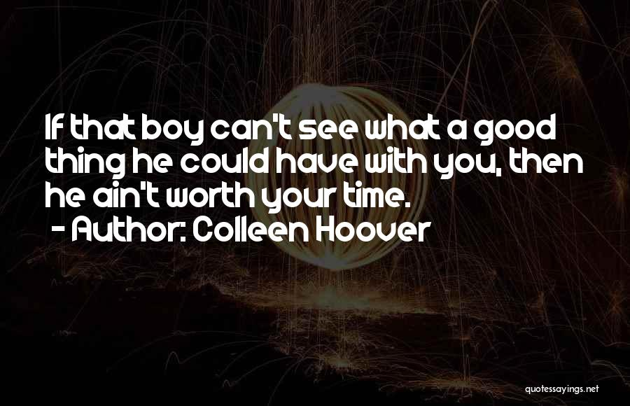 Worth Your Time Quotes By Colleen Hoover