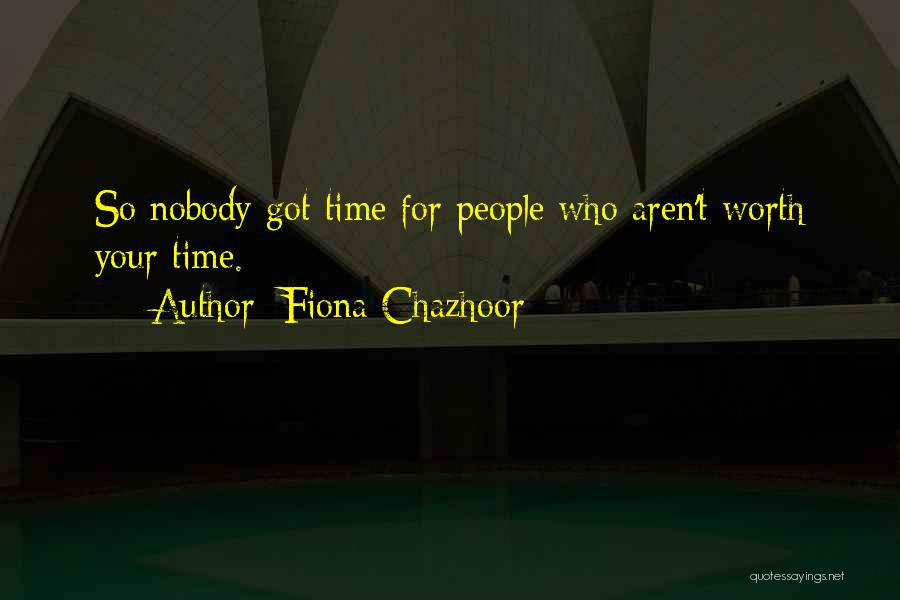 Worth Your Time Quotes By Fiona Chazhoor
