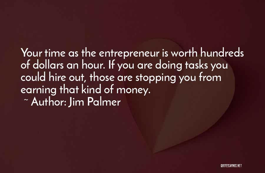 Worth Your Time Quotes By Jim Palmer