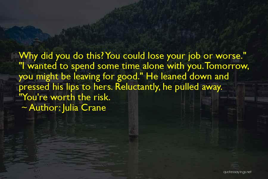 Worth Your Time Quotes By Julia Crane