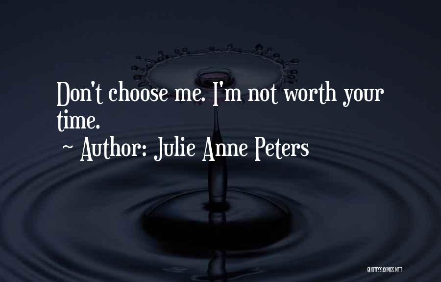 Worth Your Time Quotes By Julie Anne Peters