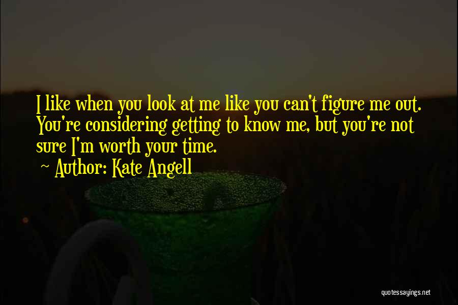 Worth Your Time Quotes By Kate Angell