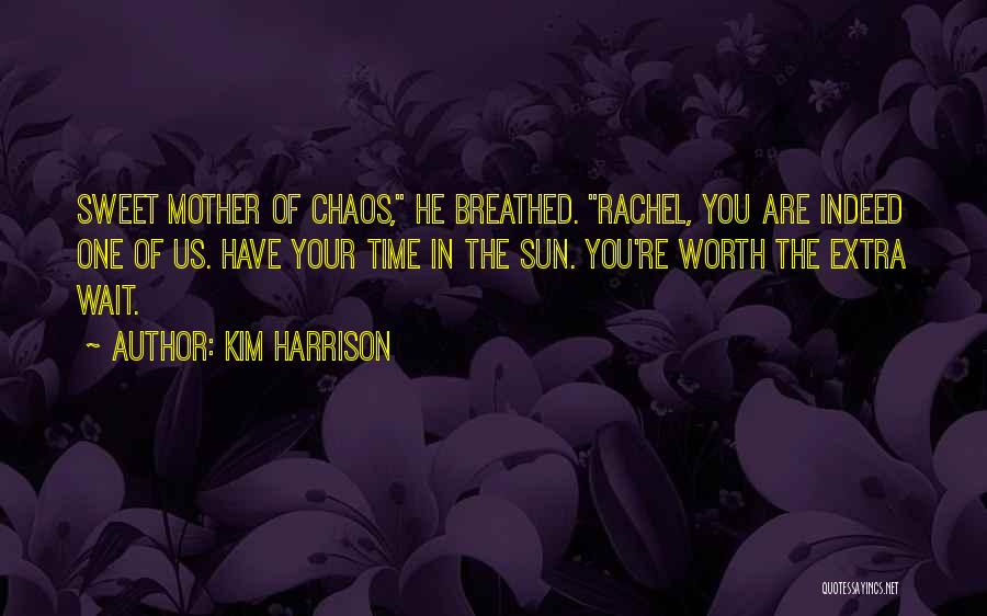 Worth Your Time Quotes By Kim Harrison