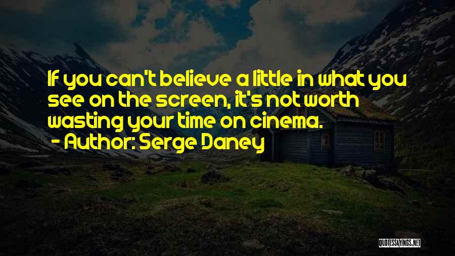 Worth Your Time Quotes By Serge Daney