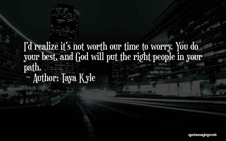 Worth Your Time Quotes By Taya Kyle