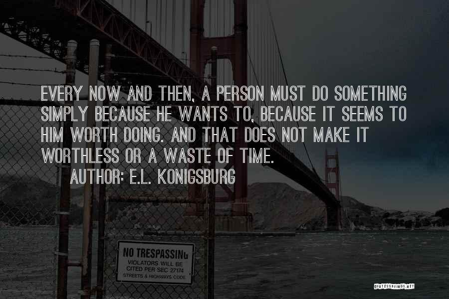 Worthless Person Quotes By E.L. Konigsburg