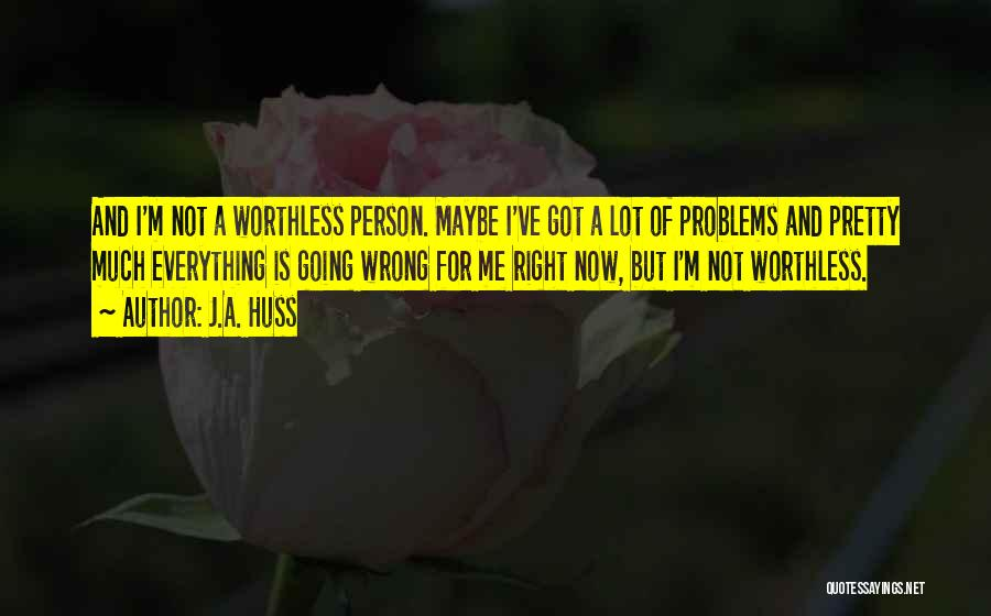 Worthless Person Quotes By J.A. Huss