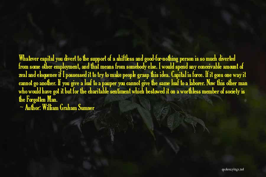 Worthless Person Quotes By William Graham Sumner