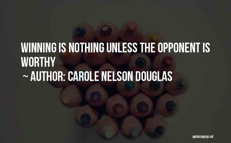Worthy Opponent Quotes By Carole Nelson Douglas