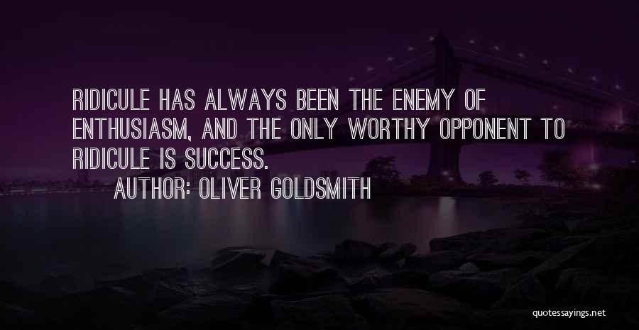 Worthy Opponent Quotes By Oliver Goldsmith