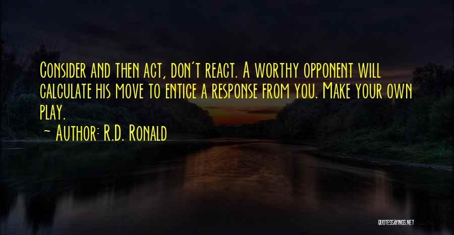 Worthy Opponent Quotes By R.D. Ronald