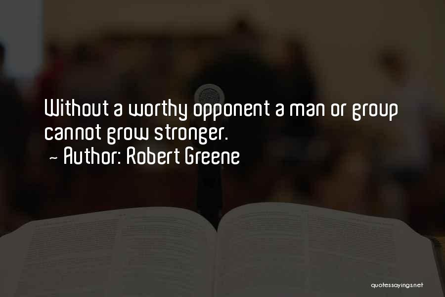 Worthy Opponent Quotes By Robert Greene