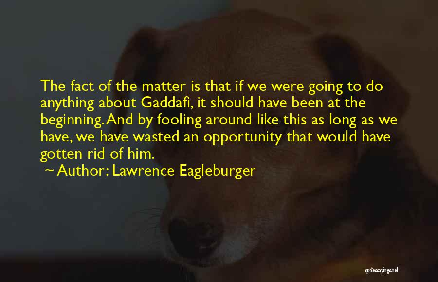 Would Do Anything Quotes By Lawrence Eagleburger