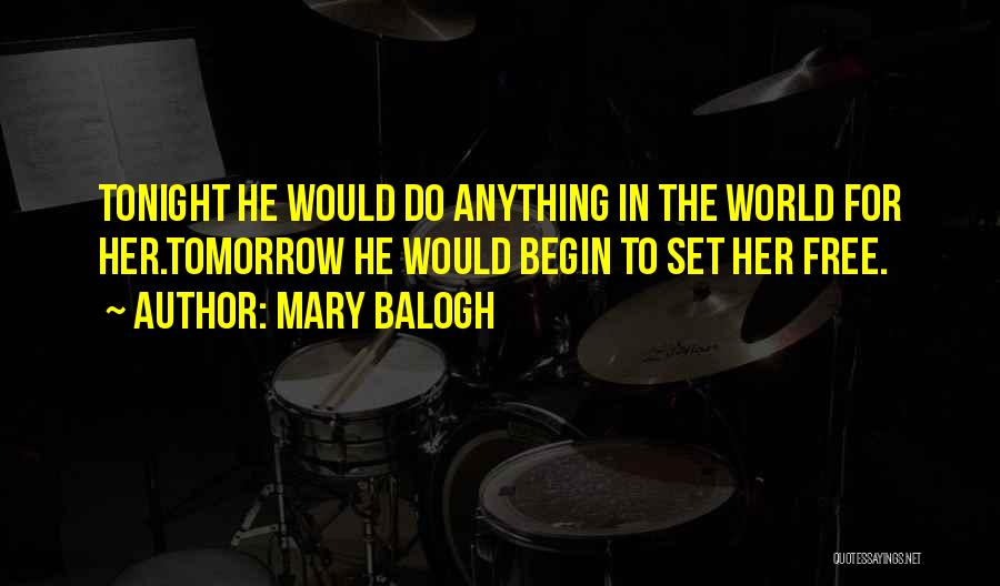 Would Do Anything Quotes By Mary Balogh