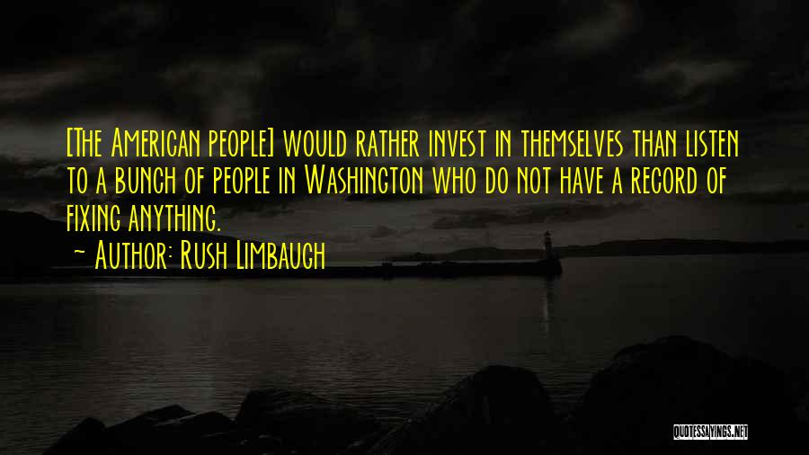 Would Do Anything Quotes By Rush Limbaugh