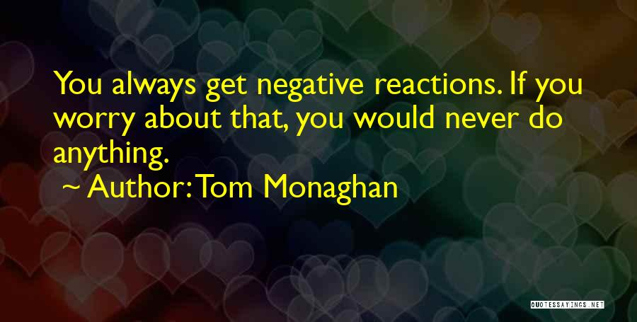 Would Do Anything Quotes By Tom Monaghan
