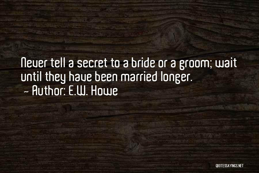 Would Have Been Anniversary Quotes By E.W. Howe