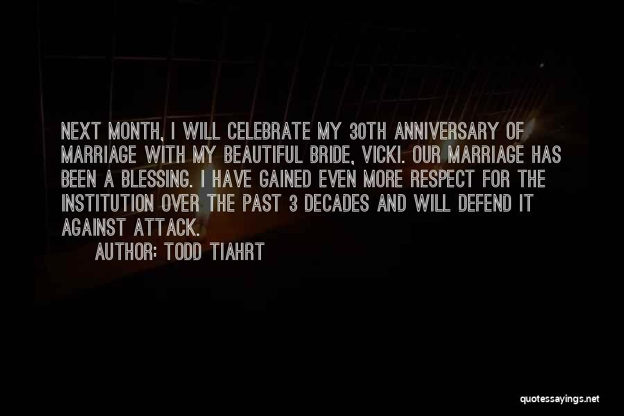 Would Have Been Anniversary Quotes By Todd Tiahrt