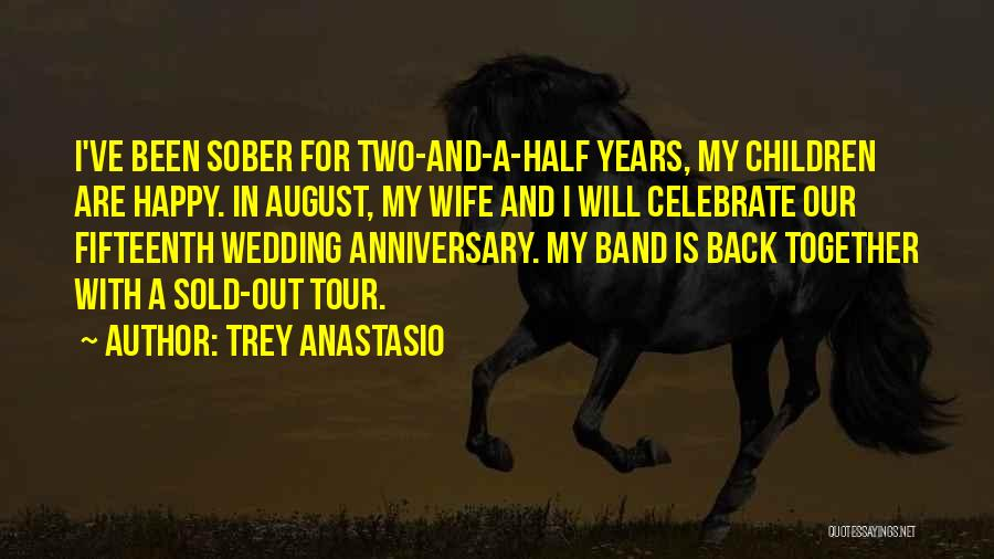 Would Have Been Anniversary Quotes By Trey Anastasio