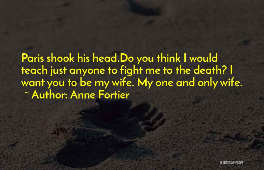 Would You Be My Wife Quotes By Anne Fortier