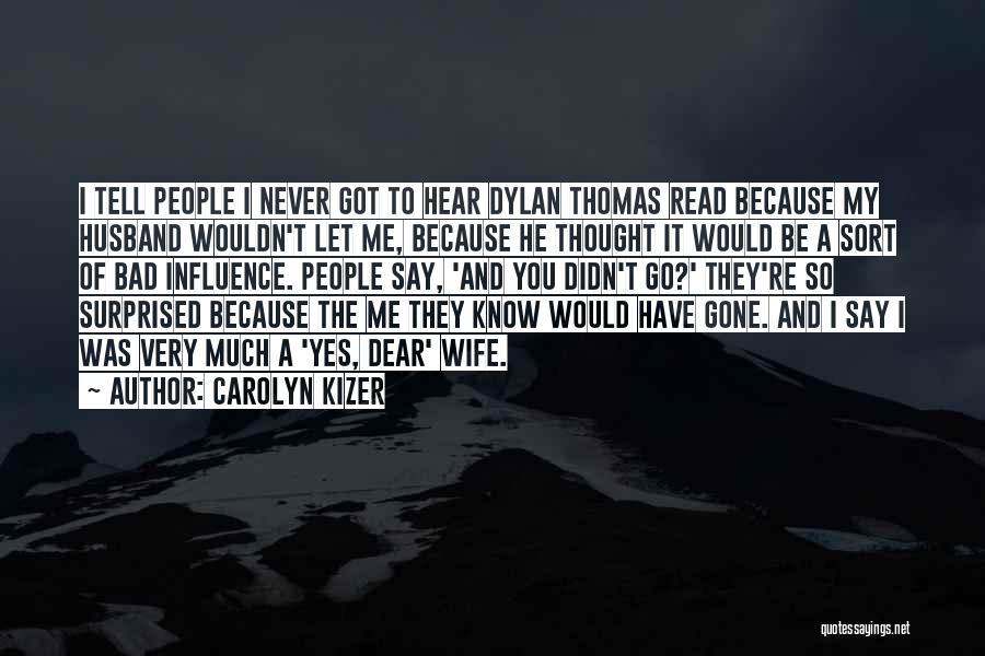 Would You Be My Wife Quotes By Carolyn Kizer