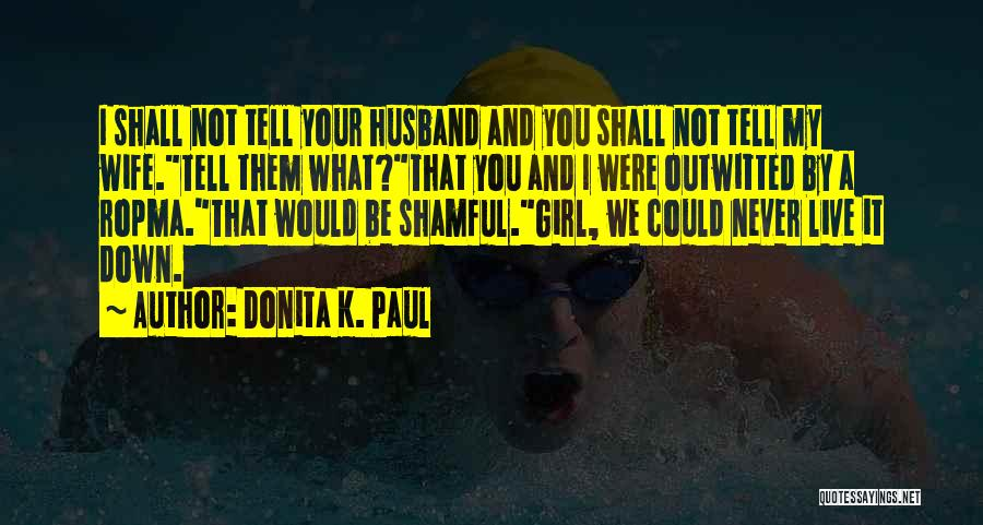 Would You Be My Wife Quotes By Donita K. Paul
