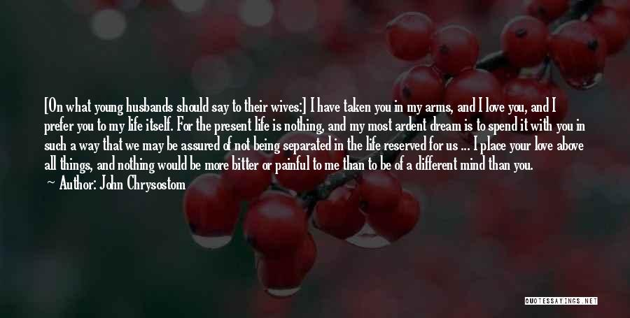 Would You Be My Wife Quotes By John Chrysostom