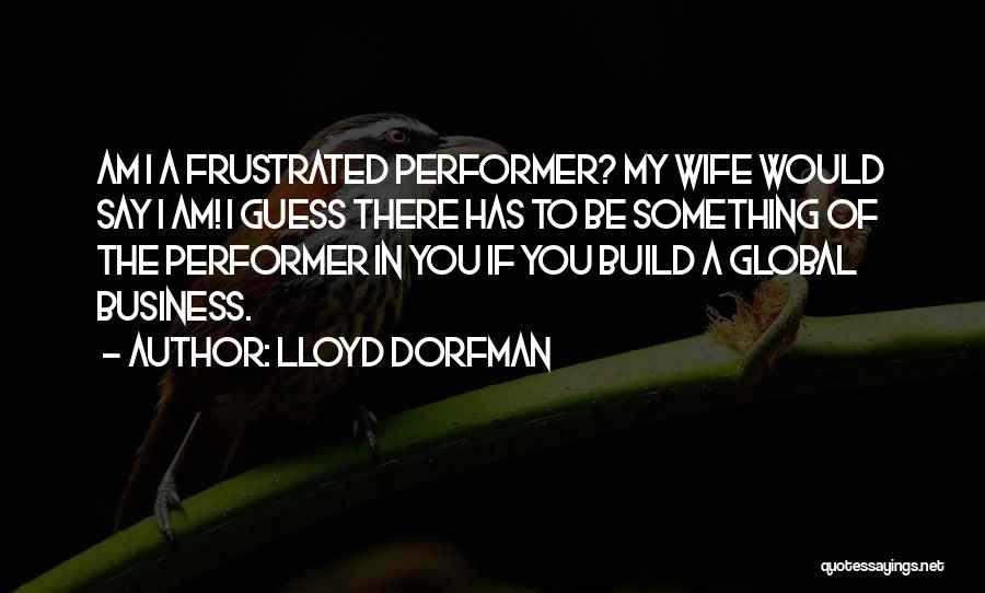 Would You Be My Wife Quotes By Lloyd Dorfman