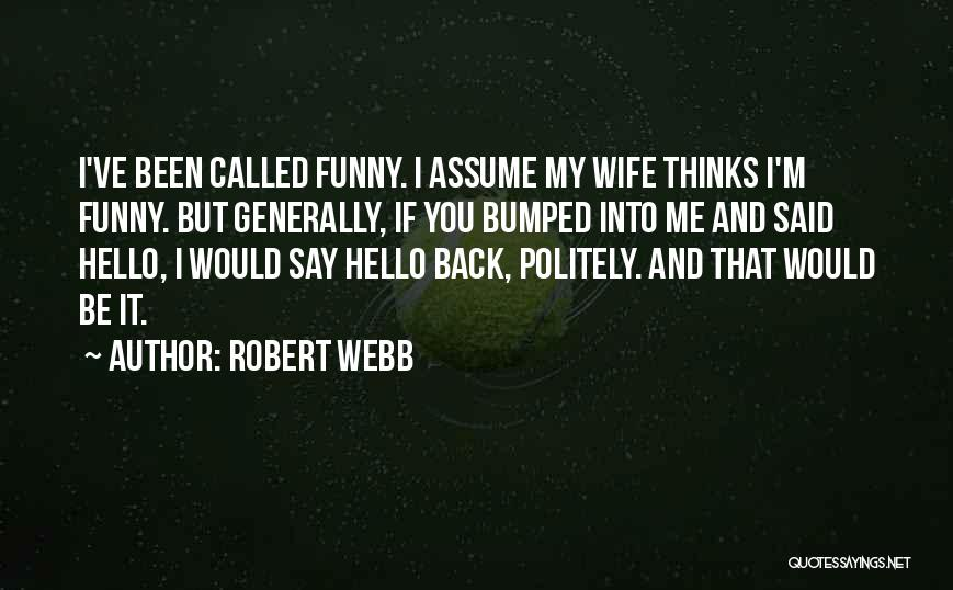 Would You Be My Wife Quotes By Robert Webb