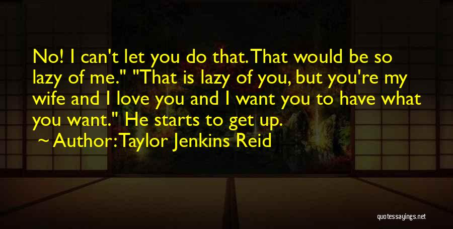 Would You Be My Wife Quotes By Taylor Jenkins Reid