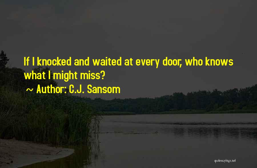 Would You Even Miss Me Quotes By C.J. Sansom
