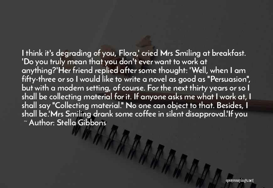 Would You Even Miss Me Quotes By Stella Gibbons