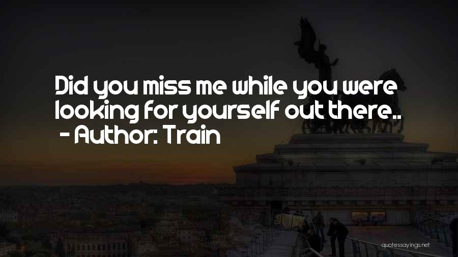 Would You Even Miss Me Quotes By Train