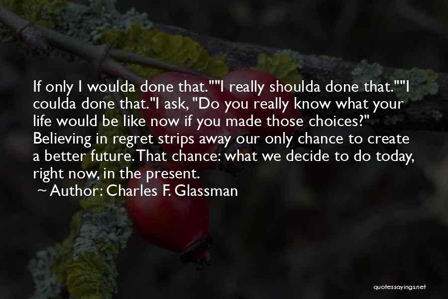 Woulda Coulda Shoulda Quotes By Charles F. Glassman