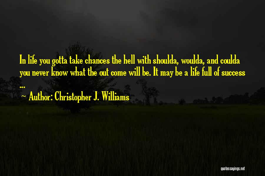 Woulda Coulda Shoulda Quotes By Christopher J. Williams