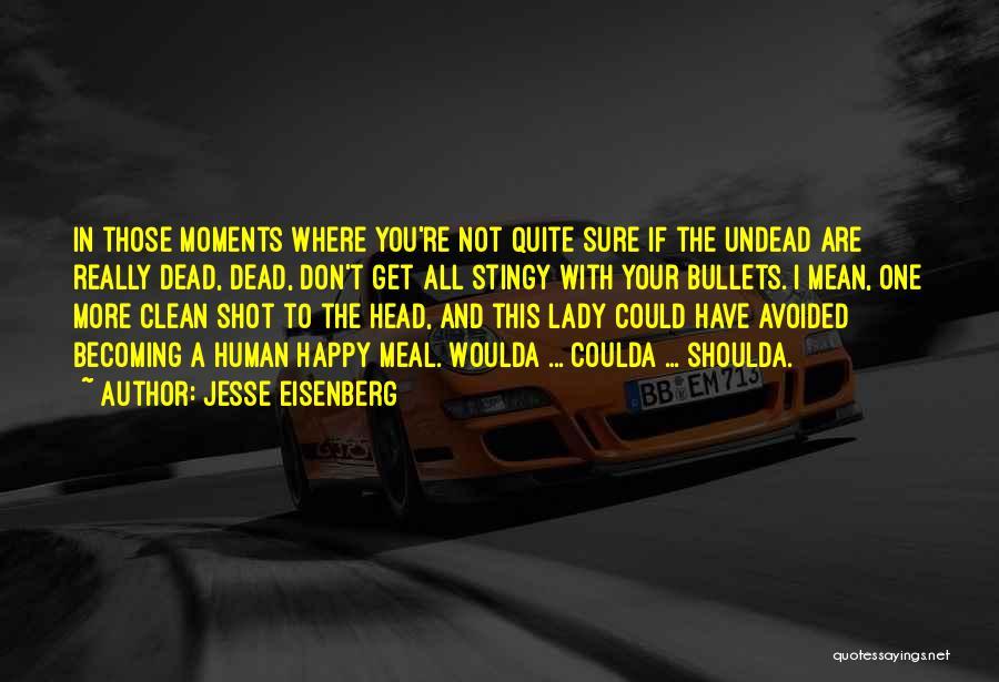 Woulda Coulda Shoulda Quotes By Jesse Eisenberg