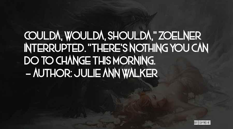 Woulda Coulda Shoulda Quotes By Julie Ann Walker